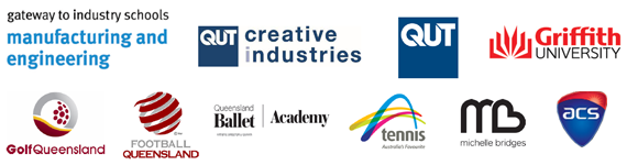 Partners: Gateway Indistry Schools - Manufacturing and Engineering; QUT Creative Industries; Griffith University; Golf Queensland; Football Queensland; Queensland Ballet Academy; Tennis Australia; Michelle Bridges; ACS